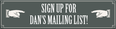 Sign up for Dan's Mailing List